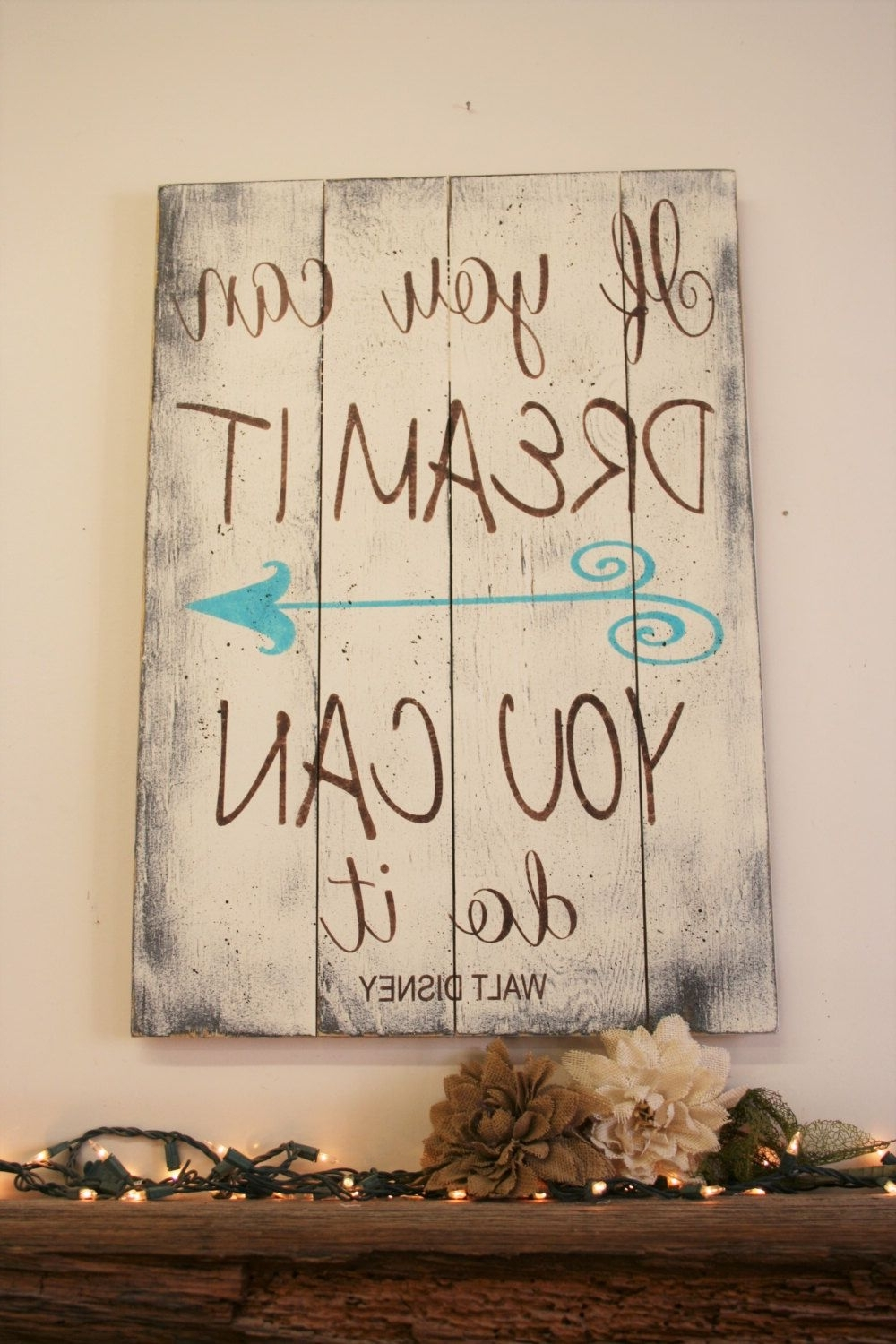 If You Can Dream It You Can Do It Pallet Sign Walt Disney Throughout Fashionable Inspirational Wall Art For Girls (View 10 of 15)