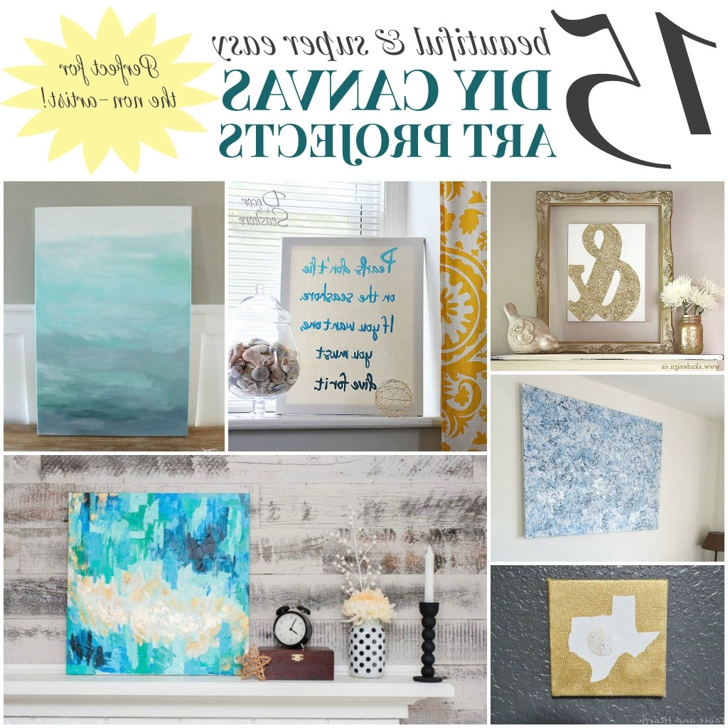 Diy Wall Art Projects Regarding Best And Newest 15 Beautiful & Super Easy Diy Canvas Art Projects For The Non Artist (Gallery 10 of 20)