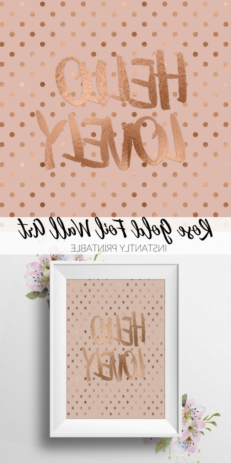 Gold Foil Wall Art Within Well Known Hello Lovely! Printable Rose Gold Foil Wall Art. Rose Gold Is Huge (Gallery 12 of 20)