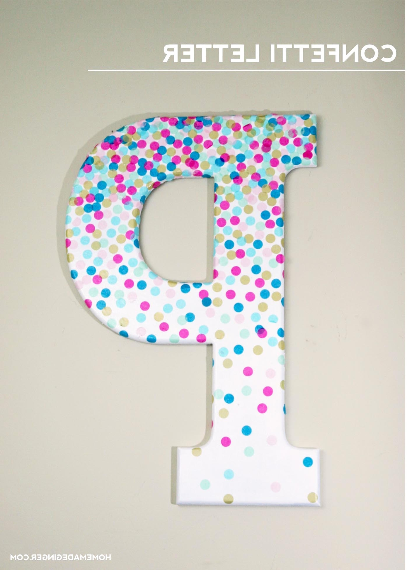 Well Known Diy Wall Art: Confetti Letter – Homemade Ginger Inside Letter Wall Art (View 7 of 20)