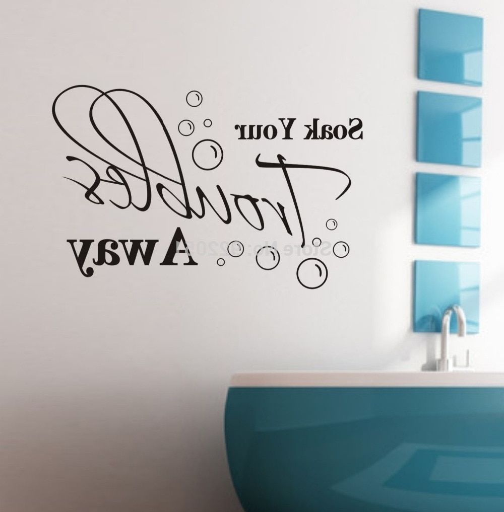 Widely Used Inspirational Quotes Wall Art Within Soak Your Troubles Away Removable Wall Decals Quotes Inspirational (View 20 of 20)