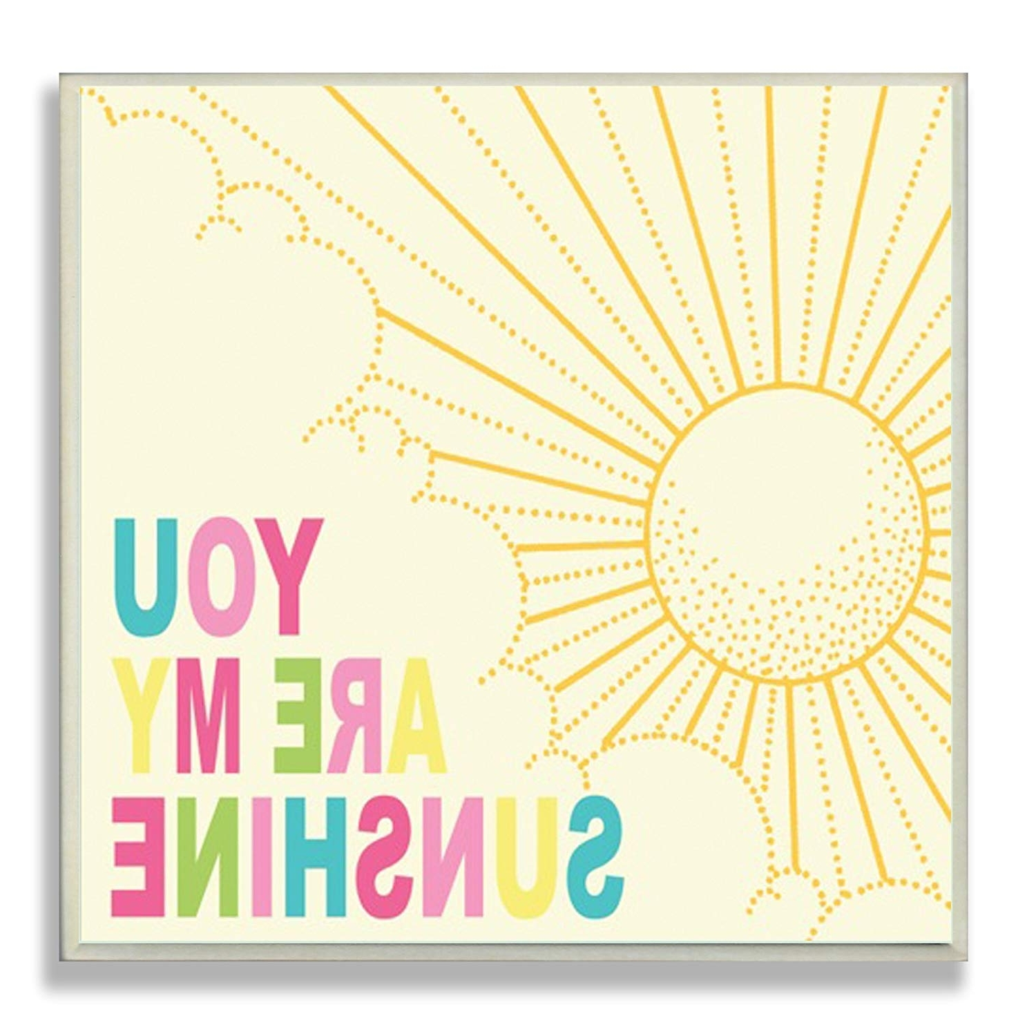 You Are My Sunshine Wall Art Throughout Recent Amazon: The Kids Roomstupell You Are My Sunshine Rainbow (View 12 of 15)